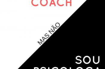 Eu sou coach e não psicóloga